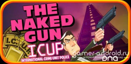 The Naked Gun: I.C.U.P. - Голый пистолет